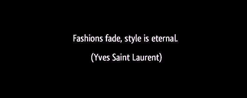 quote-fashions-fade-style-is-eternal-yves-saint-laurent-108538